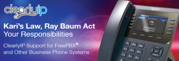Kari's Law, Ray Baum Act, Your Responsibilities and ClearlyIP Support for FreePBX® and other Business Phone Systems