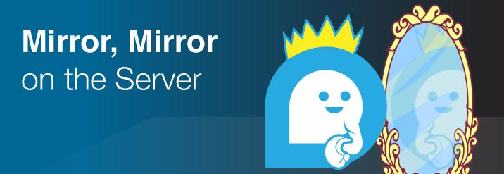 Mirror, Mirror on the Server